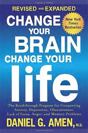 Daniel G. Amen M.D. – Change Your Brain, Change Your Life